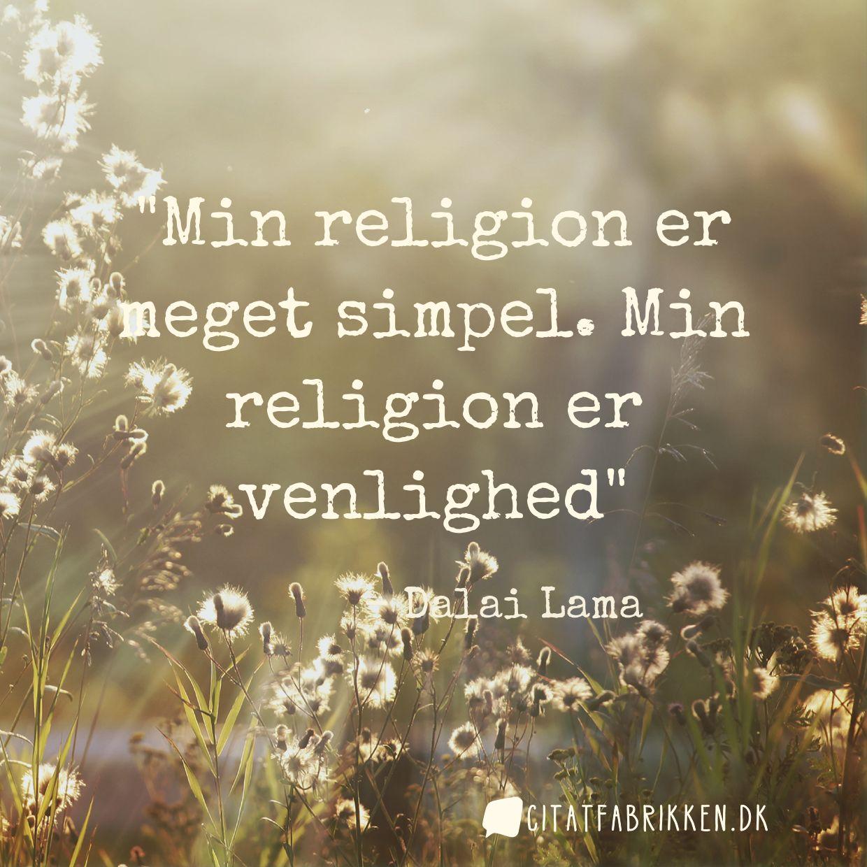 Min religion er meget simpel. Min religion er venlighed