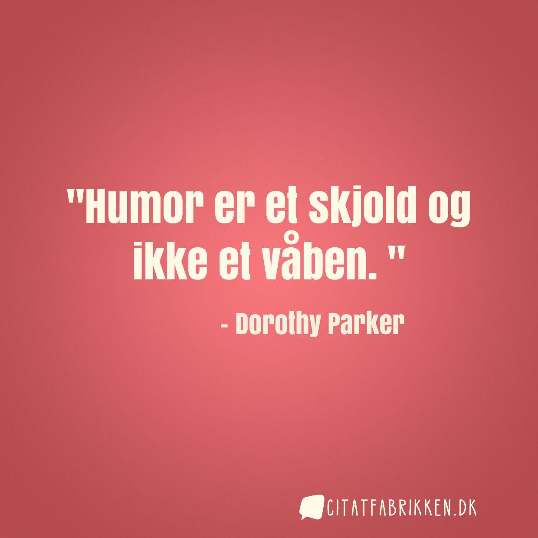 Humor er et skjold og ikke et våben.