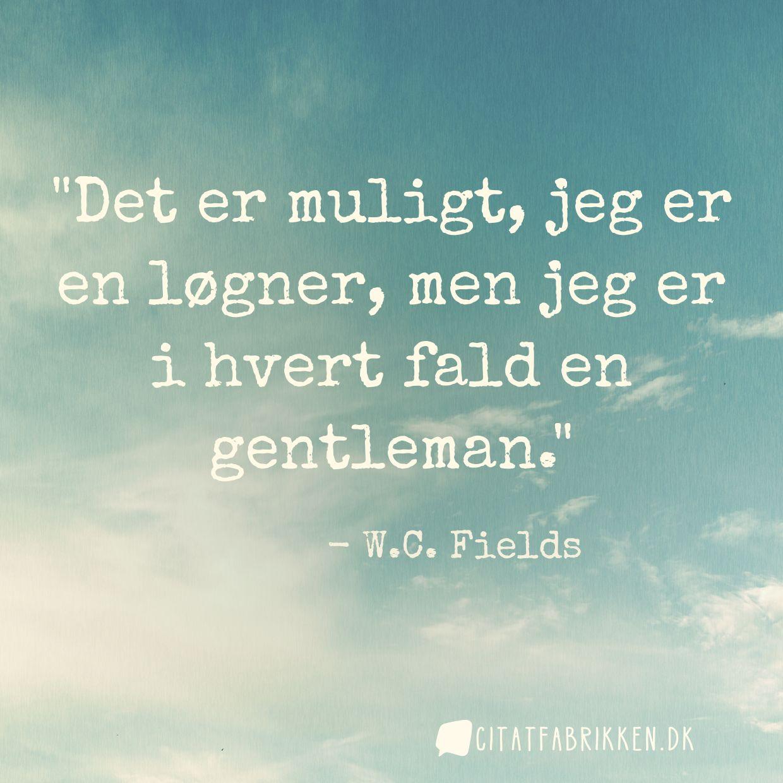 Det er muligt, jeg er en løgner, men jeg er i hvert fald en gentleman.
