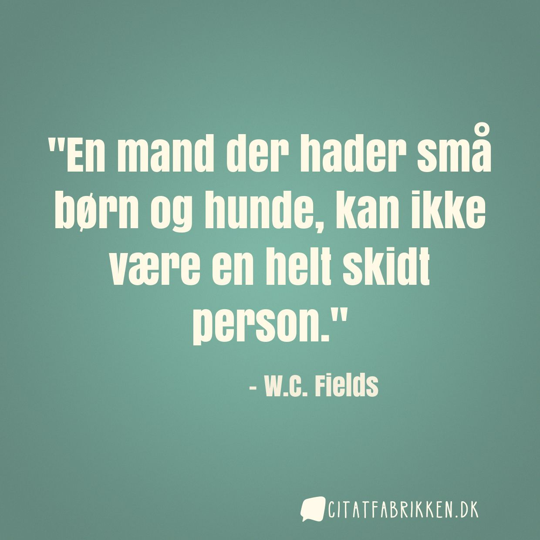 jeg hader dig citater Citat | W.C. Fields jeg hader dig citater