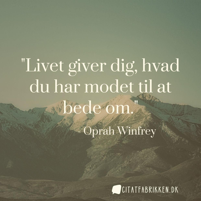 Livet giver dig, hvad du har modet til at bede om.