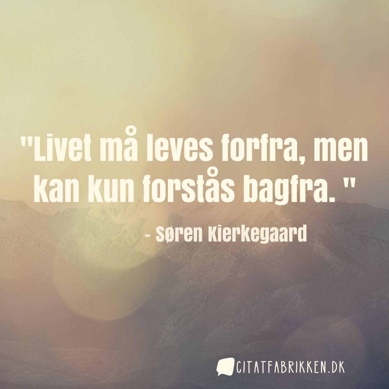 Livet må leves forfra, men kan kun forstås bagfra.