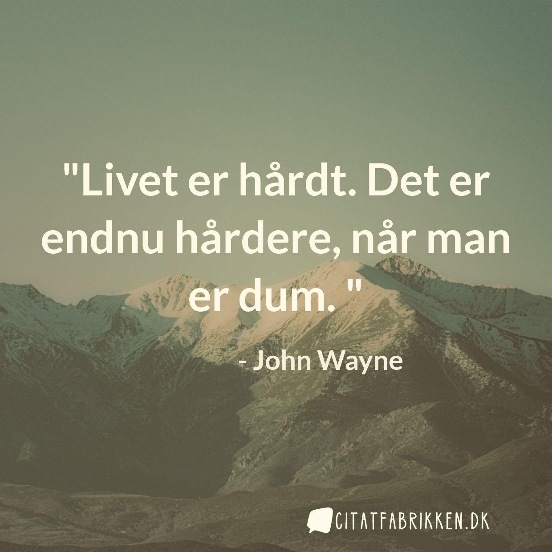 citat livet er hårdt Citat   John Wayne citat livet er hårdt