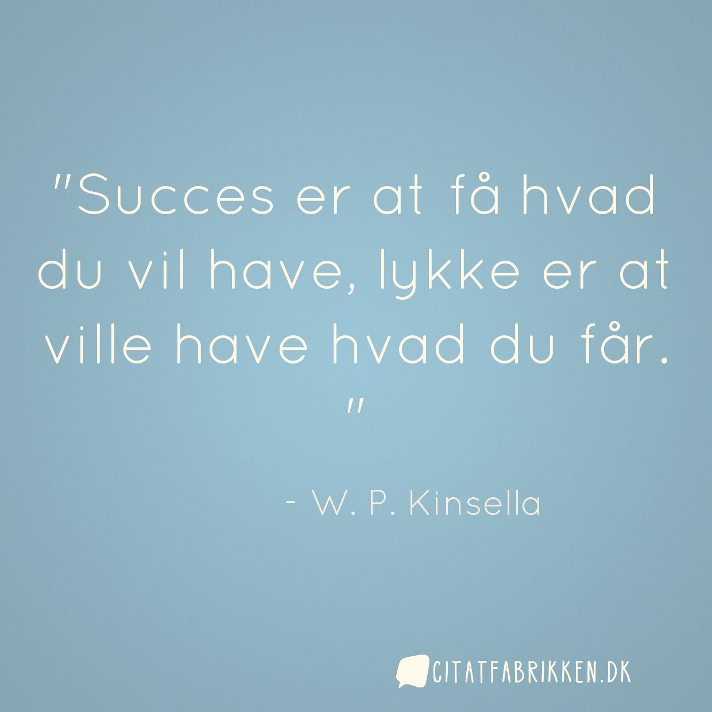 Succes er at få hvad du vil have, lykke er at ville have hvad du får.
