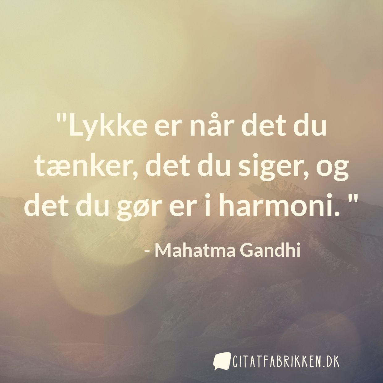 Lykke er når det du tænker, det du siger, og det du gør er i harmoni.