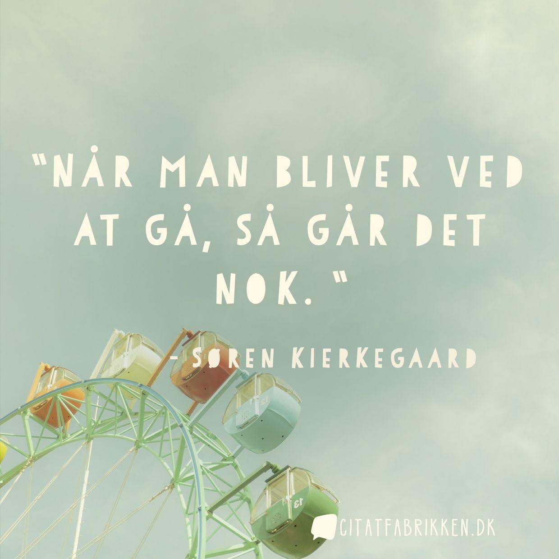 søren kierkegaard citater om at gå Citat   Søren Kierkegaard søren kierkegaard citater om at gå