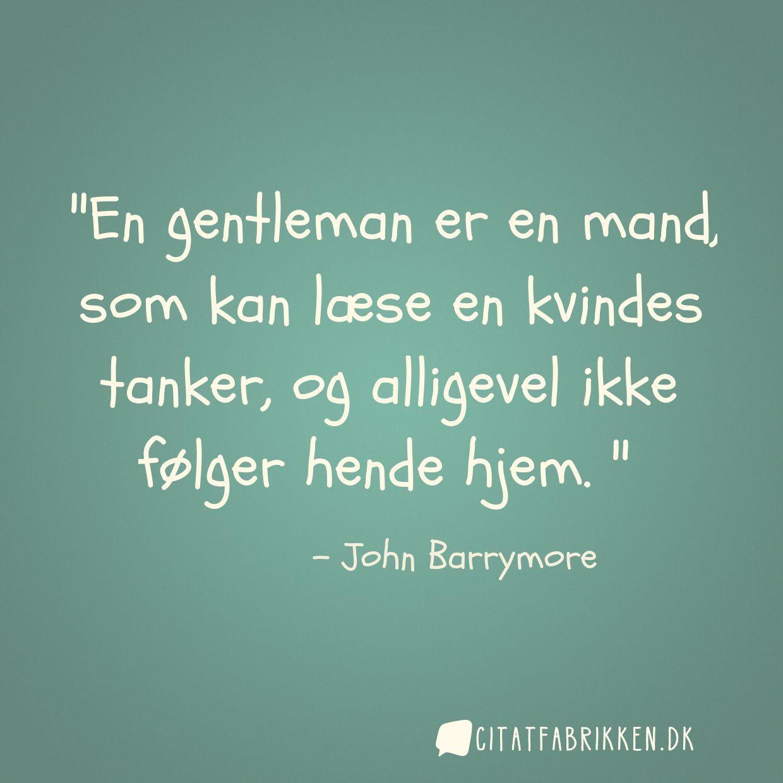 En gentleman er en mand, som kan læse en kvindes tanker, og alligevel ikke følger hende hjem.