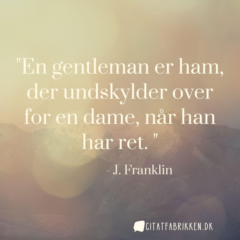 En gentleman er ham, der undskylder over for en dame, når han har ret.