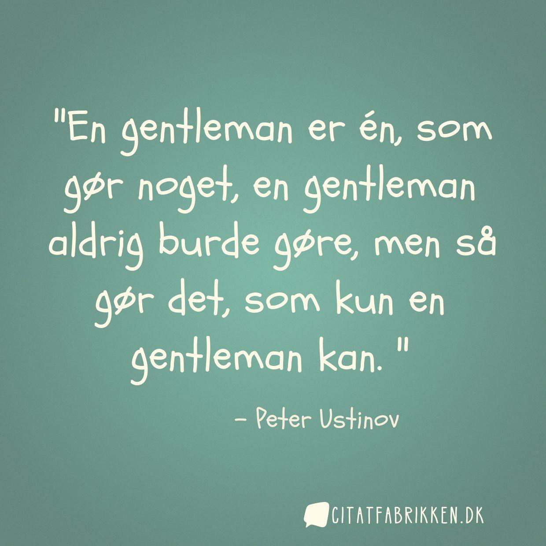 En gentleman er én, som gør noget, en gentleman aldrig burde gøre, men så gør det, som kun en gentleman kan.