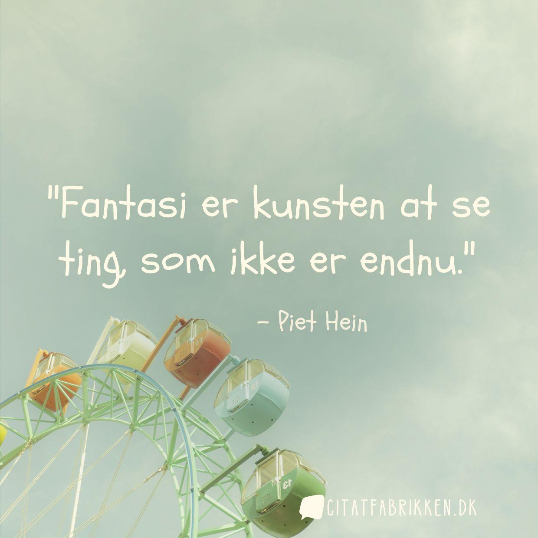 Fantasi er kunsten at se ting, som ikke er endnu.