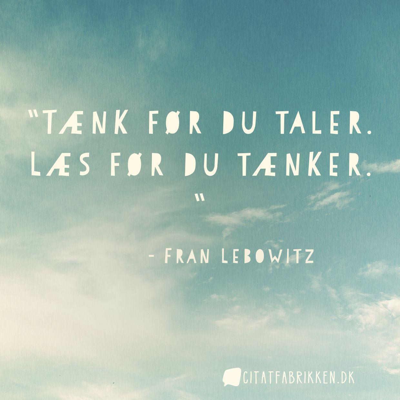 Tænk før du taler. Læs før du tænker.
