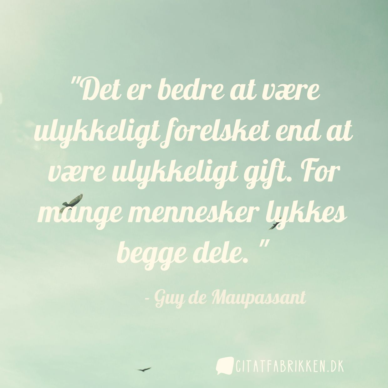 ulykkelig forelsket citater Citat | Guy de Maupassant ulykkelig forelsket citater