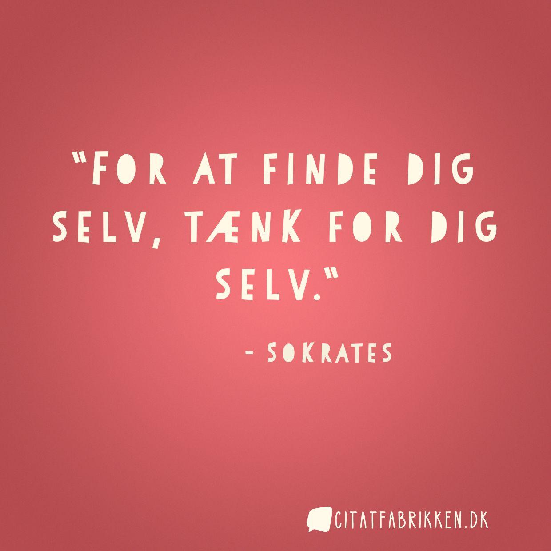 For at finde dig selv, tænk for dig selv.