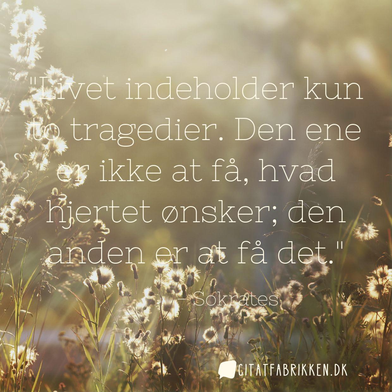 Livet indeholder kun to tragedier. Den ene er ikke at få, hvad hjertet ønsker; den anden er at få det.