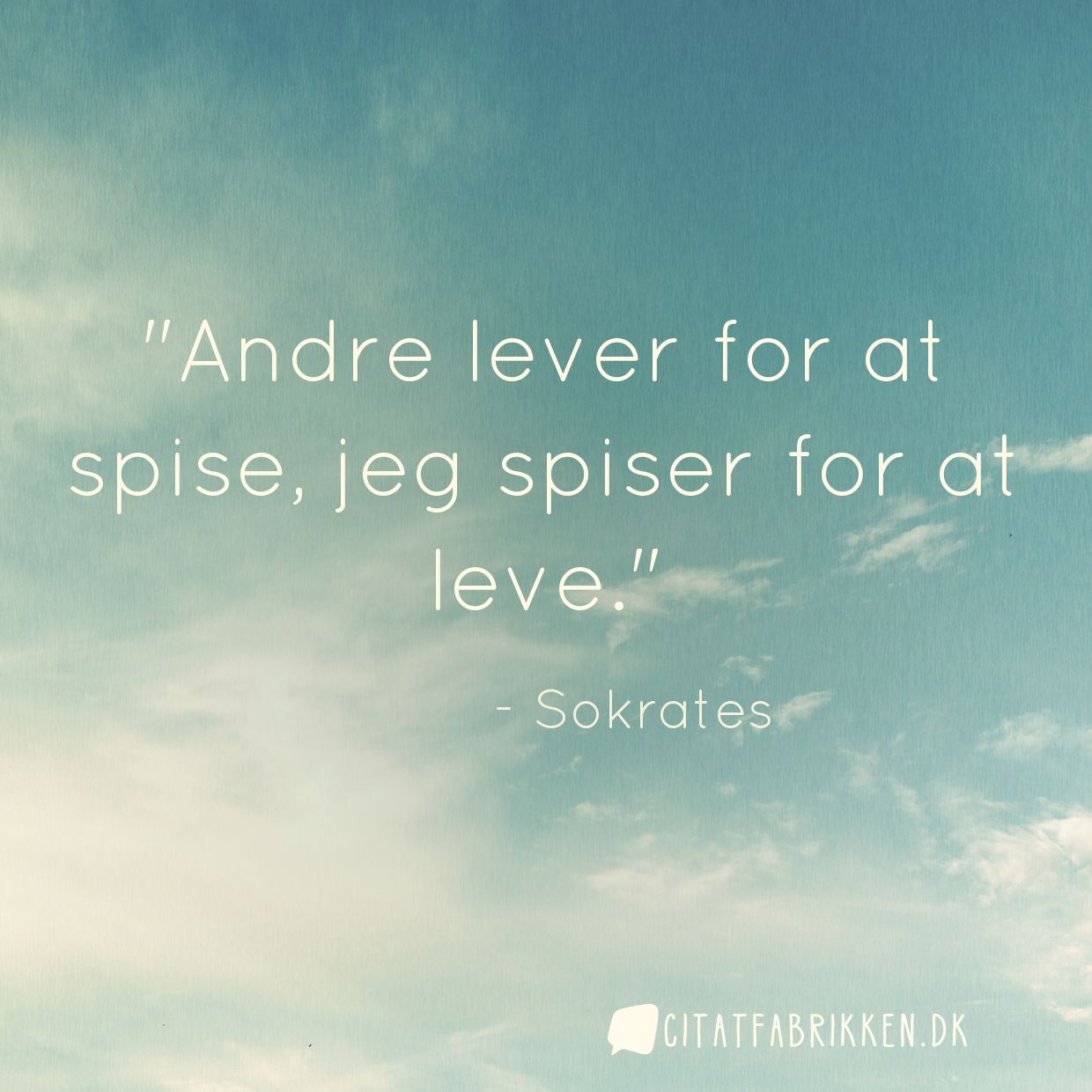 Andre lever for at spise, jeg spiser for at leve.
