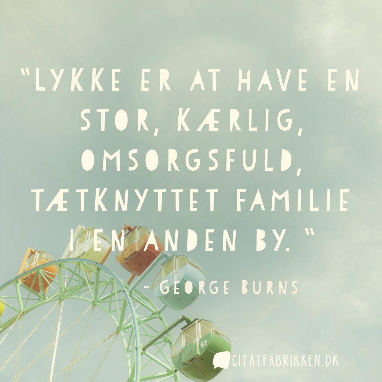 Lykke er at have en stor, kærlig, omsorgsfuld, tætknyttet familie i en anden by.