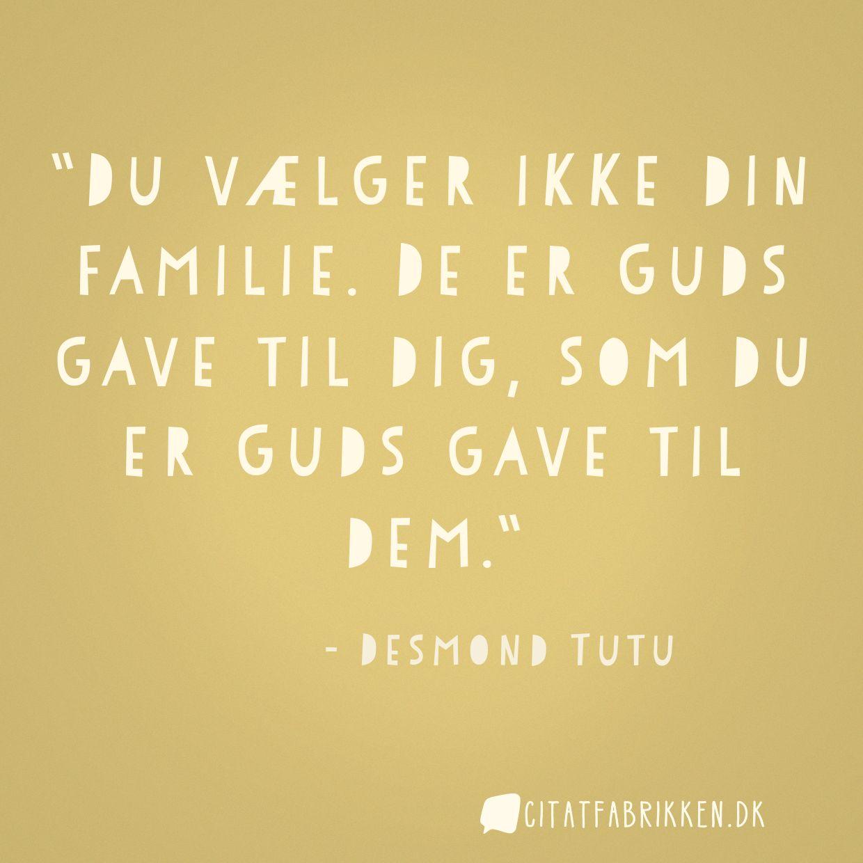 Du vælger ikke din familie. De er Guds gave til dig, som du er Guds gave til dem.