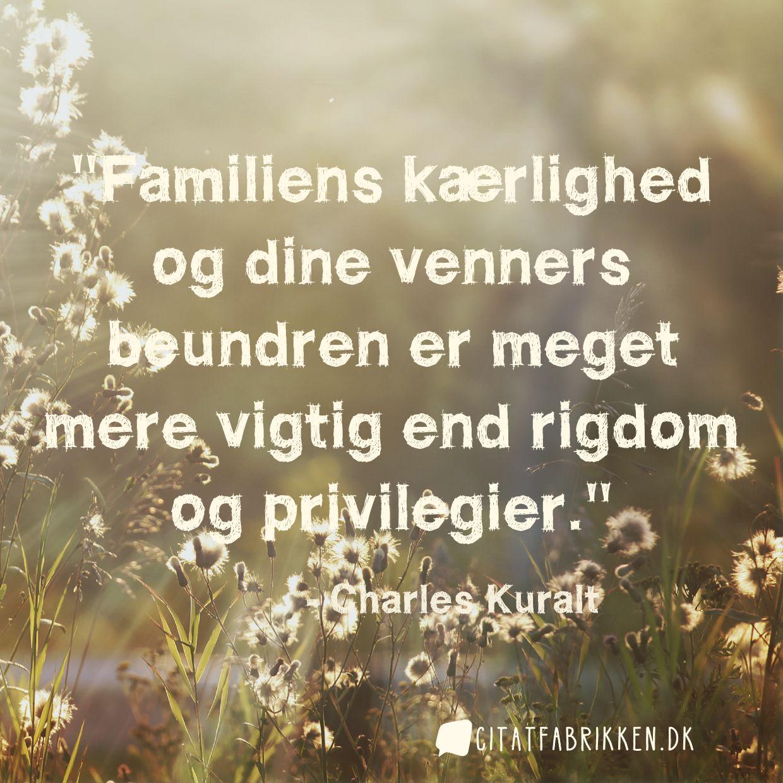 Familiens kærlighed og dine venners beundren er meget mere vigtig end rigdom og privilegier.