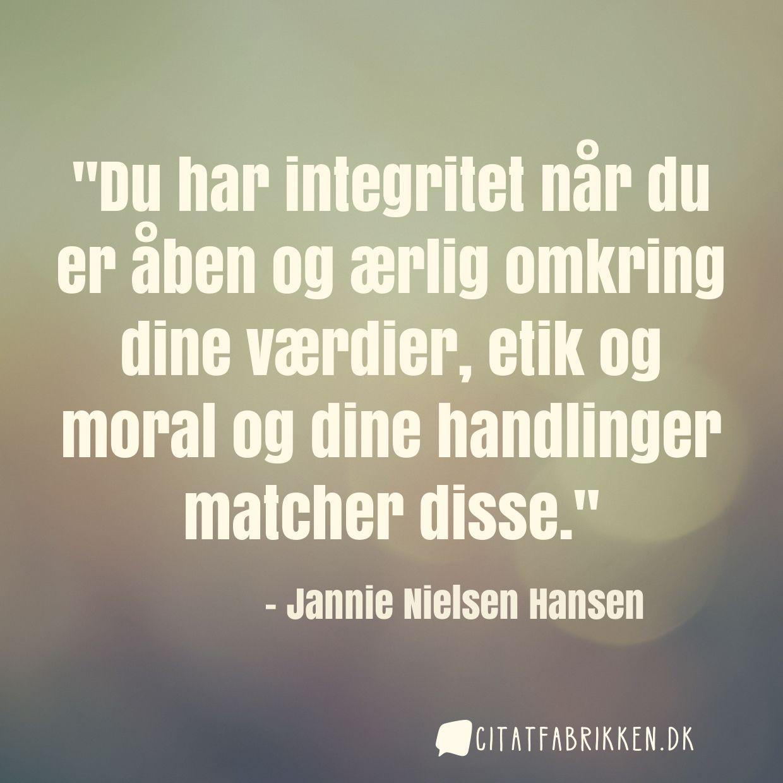Du har integritet når du er åben og ærlig omkring dine værdier, etik og moral og dine handlinger matcher disse.