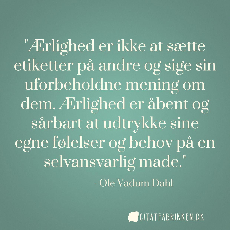 citater ærlighed Citat | Ole Vadum Dahl citater ærlighed