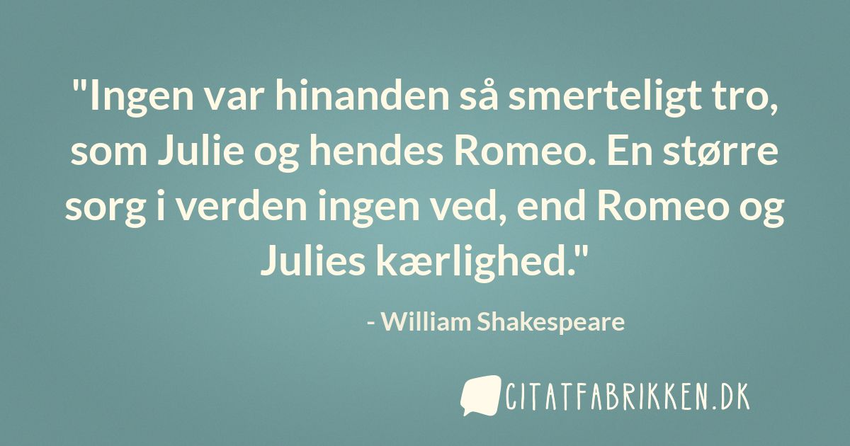 romeo og julie citater Citat   William Shakespeare romeo og julie citater