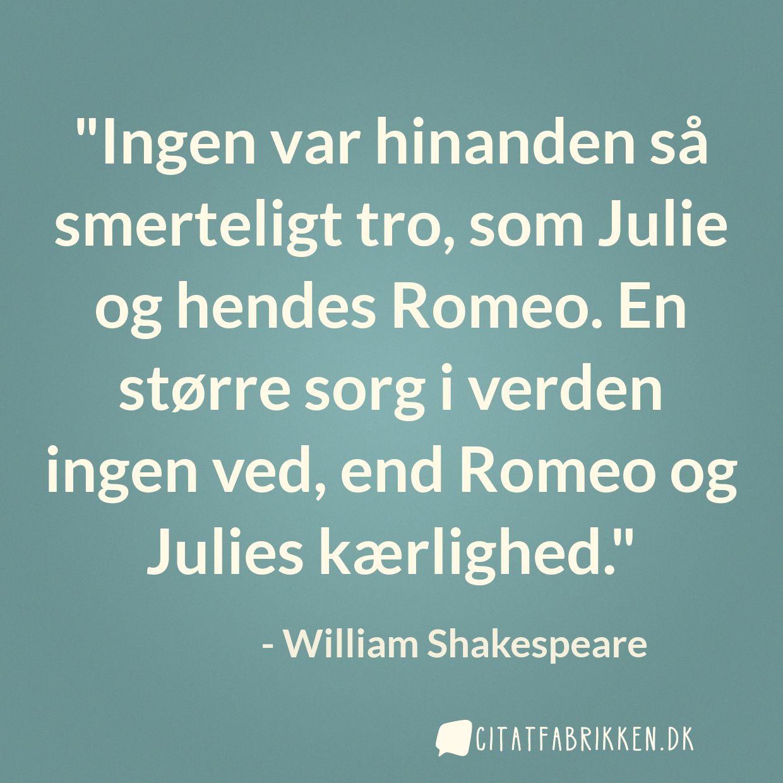 Ingen var hinanden så smerteligt tro, som Julie og hendes Romeo. En større sorg i verden ingen ved, end Romeo og Julies kærlighed.