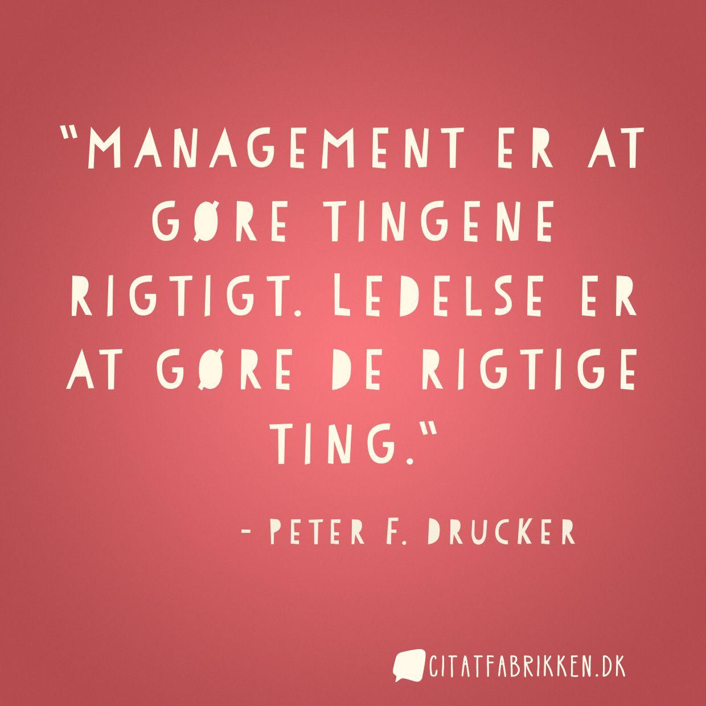 Management er at gøre tingene rigtigt. Ledelse er at gøre de rigtige ting.