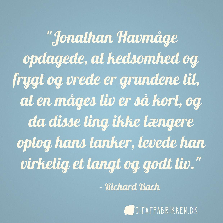 Jonathan Havmåge opdagede, at kedsomhed og frygt og vrede er grundene til, at en måges liv er så kort, og da disse ting ikke længere optog hans tanker, levede han virkelig et langt og godt liv.
