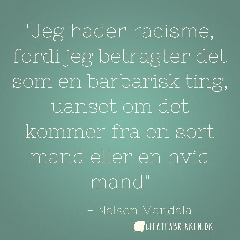 Jeg hader racisme, fordi jeg betragter det som en barbarisk ting, uanset om det kommer fra en sort mand eller en hvid mand