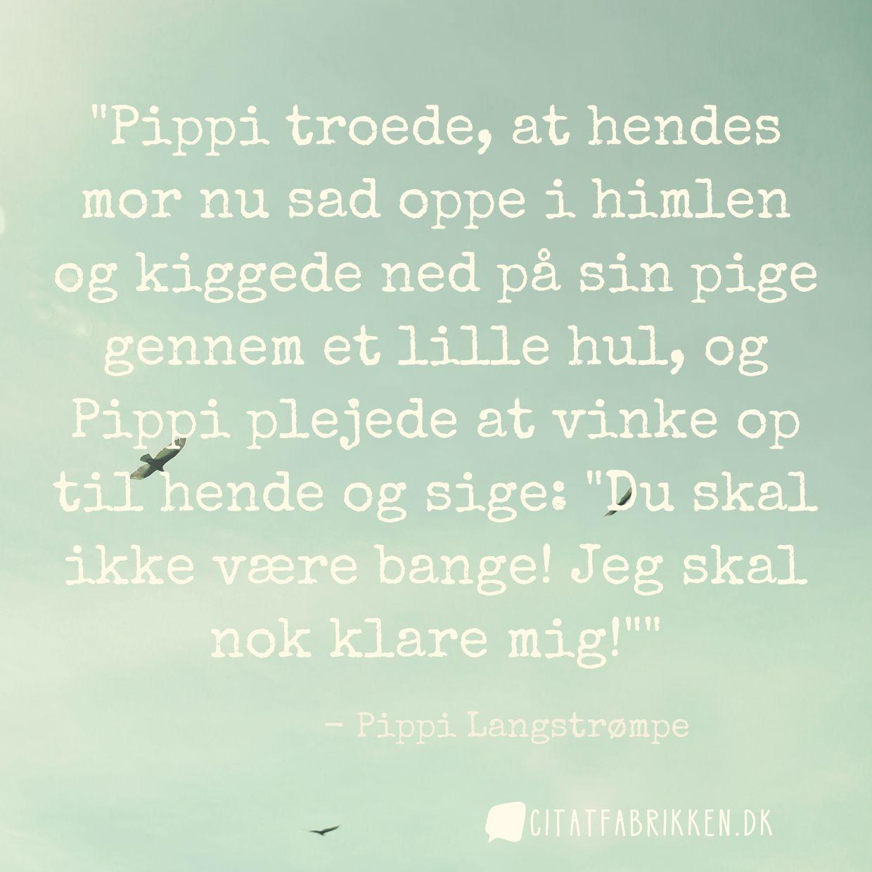 Pippi troede, at hendes mor nu sad oppe i himlen og kiggede ned på sin pige gennem et lille hul, og Pippi plejede at vinke op til hende og sige: