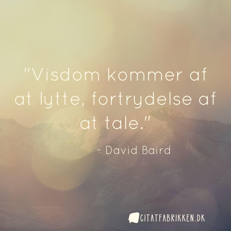 Visdom kommer af at lytte, fortrydelse af at tale.