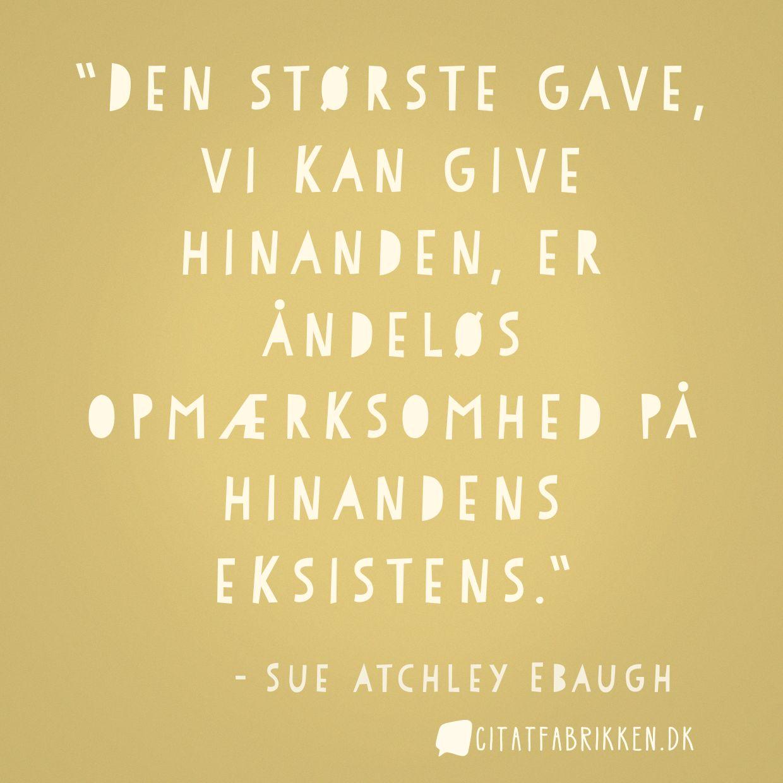 Den største gave, vi kan give hinanden, er åndeløs opmærksomhed på hinandens eksistens.