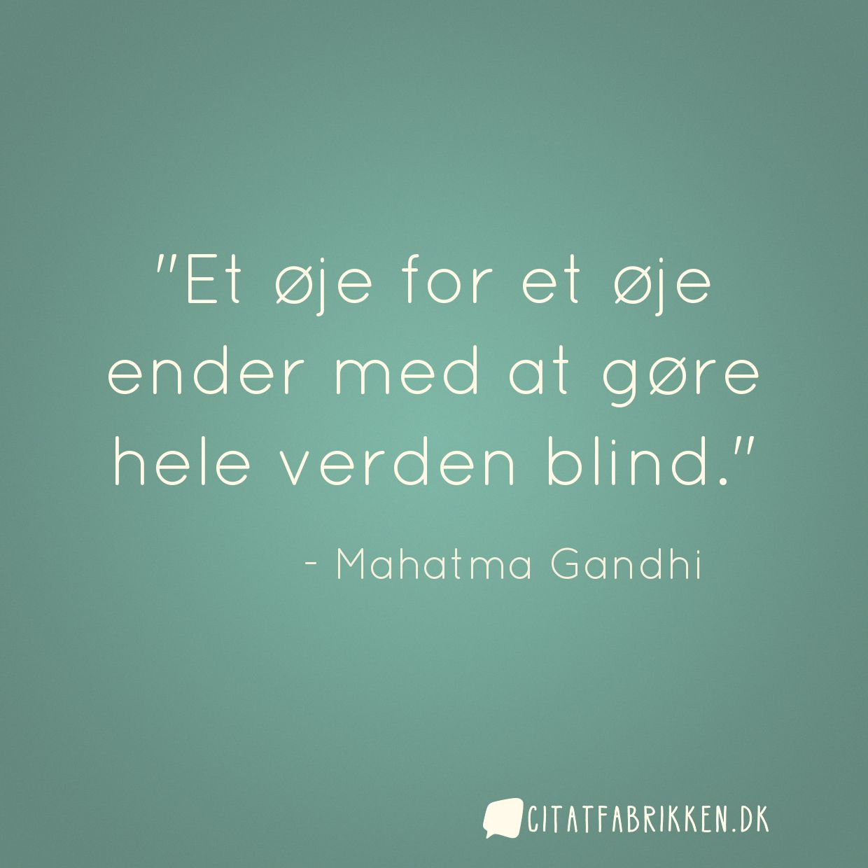 Et øje for et øje ender med at gøre hele verden blind.