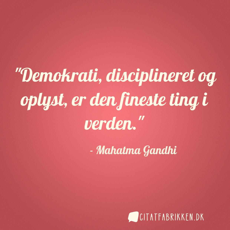 Demokrati, disciplineret og oplyst, er den fineste ting i verden.