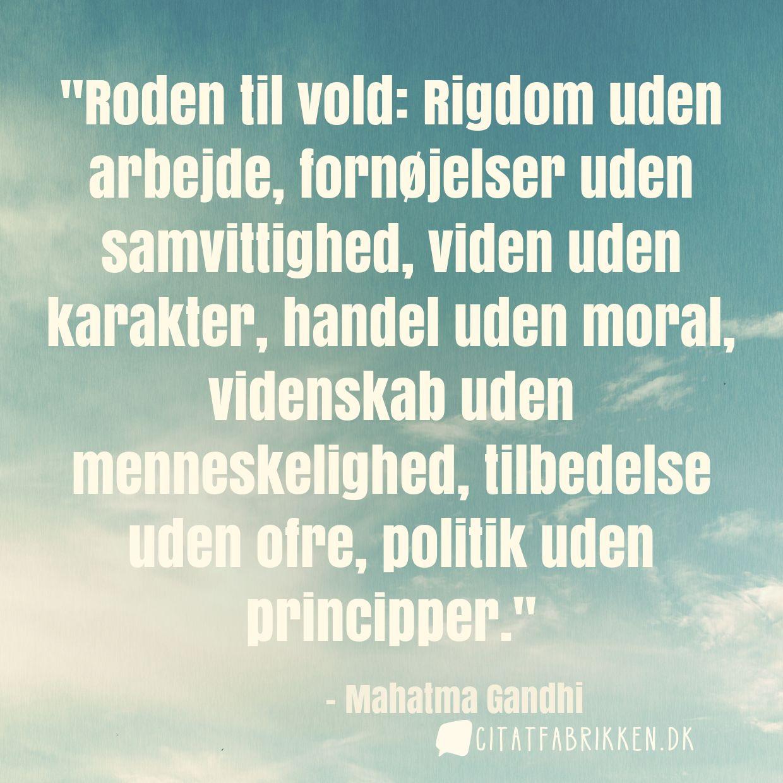 Roden til vold: Rigdom uden arbejde, fornøjelser uden samvittighed, viden uden karakter, handel uden moral, videnskab uden menneskelighed, tilbedelse uden ofre, politik uden principper.