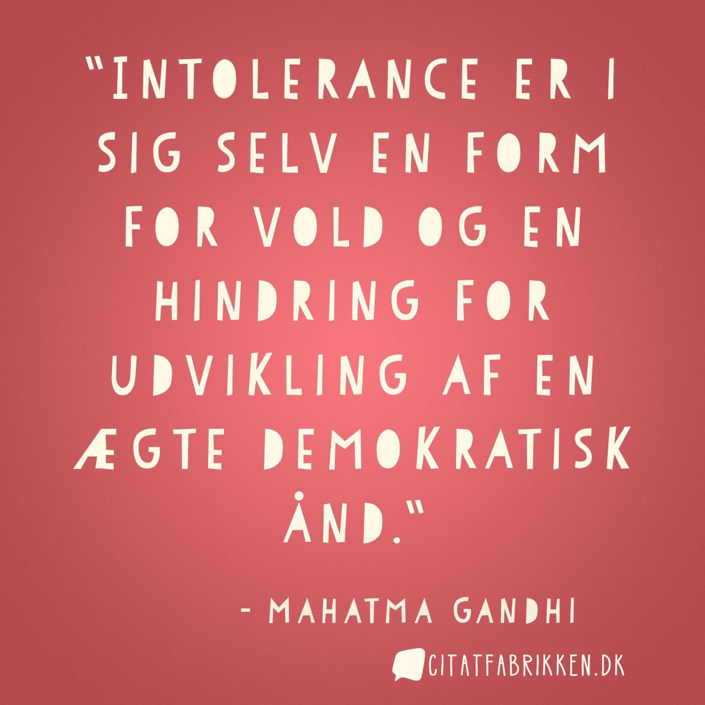 Intolerance er i sig selv en form for vold og en hindring for udvikling af en ægte demokratisk ånd.